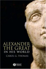 Alexander the Great in his World (Blackwell Ancient Lives)