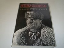 Hitler's Gladiator: The Life & Wars of Panzer Army Commander