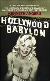 Hollywood Babylon : The Legendary Underground Classic of Hollywood's Darkest and Best Kept Secrets