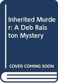 Inherited Murder: A Deb Ralston Mystery