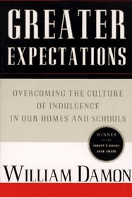 Greater Expectations: Overcoming the Culture of Indulgence in Our Homes and Schools