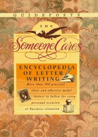 The Someone Cares Encyclopedia of Letter Writing: Hundreds of Graceful, Clear, and Effective Model Letters to Follow for Every Personal Occasion or Business Situation