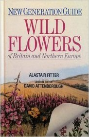 New Generation Guide to the Wild Flowers of Britain and Northern Europe (Corrie Herring Hooks Series)