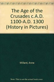 The Age of the Crusades C.A.D. 1100-A.D. 1300 (History in Pictures)