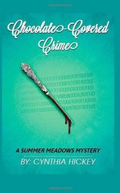 Chocolate-Covered Crime: A Summer Meadows Mystery, Book 3 (Volume 3)