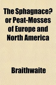 The Sphagnace� or Peat-Mosses of Europe and North America