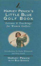 Harvey Penick's Little Blue Golf Book: Lessons Teachings for Women Golfers