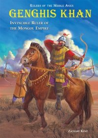 Genghis Khan: Invincible Ruler of the Mongol Empire (Rulers of the Middle Ages)