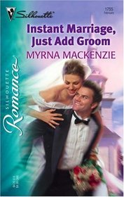 Instant Marriage, Just Add Groom (Silhouette Romance, No 1755)