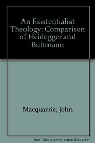 An Existentialist Theology: A Comparison of Heidegger and Bultmann