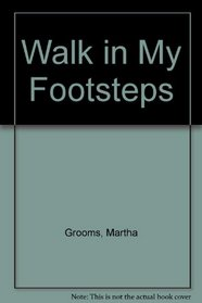 Walk in My Footsteps