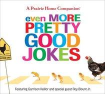 Even More Pretty Good Jokes (Prairie Home Companion)