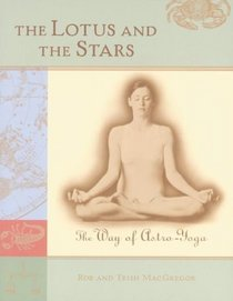The Lotus and The Stars : The Way of Astro-Yoga