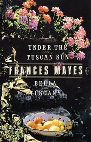 Bella Tuscany & Under the Tuscan Sun