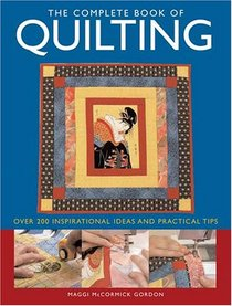 Complete Book Of Quilting: Over 200 Inspirational Ideas & Practical Tips
