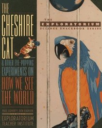 Cheshire Cat and Other Eye-Popping Experiments on How We See the World (Exploratorium Science Snackbook Series)