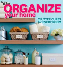 Organize Your Home: Clutter Cures for Every Room (Better Homes and Gardens) (Better Homes & Gardens Decorating)