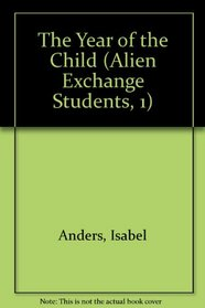 The Year of the Child (Alien Exchange Students) (Alien Exchange Students, 1)