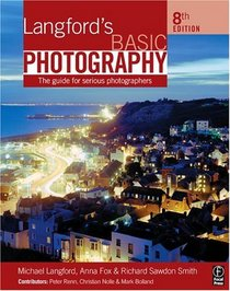 Langford's Basic Photography, Eighth Edition: The guide for serious photographers (Langford)