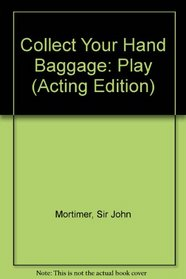 Collect Your Hand Baggage: Play (Acting Edition)