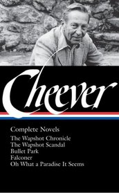 John Cheever: Complete Novels: The Wapshot Chronicle / The Wapshot Scandal / Bullet Park / Falconer / Oh What a Paradise It Seems (Library of America No. 189)