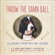 Throw the Damn Ball: Classic Poetry by Dogs