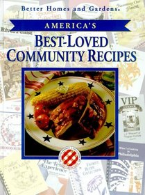 Better Home and Gardens America's Best-Loved Community Recipes (Better Homes  Gardens Best-Loved Community Cookbook Recipes)