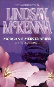 Morgan's Mercenaries: In The Beginning-Heart of the Wolf / The Rogue / The Commando