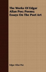 The Works Of Edgar Allan Poe; Poems; Essays On The Poet Art