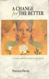 A Change for the Better: A Woman's Guide through the Menopause