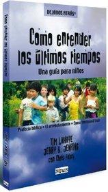 Como entender los ultimos tiempos -- Una guia para ninos (Dejados Atras (Editorial Patmos)) (Spanish Edition)