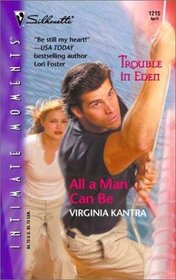 All a Man Can Be (Trouble in Eden, Bk 3) (Silhouette Intimate Moments, No 1215)