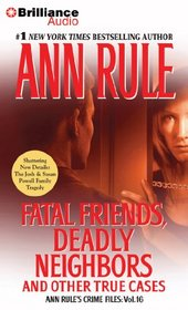 Fatal Friends, Deadly Neighbors: And Other True Cases (Crime Files, Vol 16) (Audio CD) (Abridged)