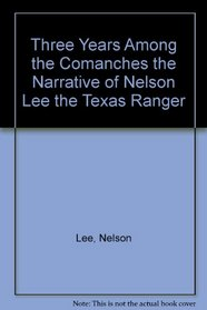 Three Years Among the Comanches: The Narrative of Nelson Lee, the Texas Ranger (Western Frontier Library (9))