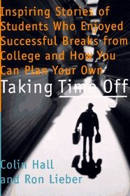 Taking Time Off: Inspiring Stories of Students Who Enjoyed Successful Breaks from College and How You Can Plan Your Own