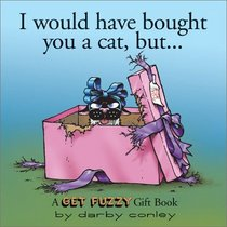 I Would Have Bought You A Cat , But... A Get Fuzzy Gift Book