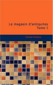 Le magasin d'antiquit�s Tome I (French Edition)
