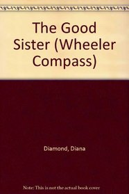 The Good Sister (Wheeler Large Print Compass Series.)