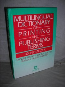 Multilingual Dictionary of Printing and Publishing Terms: English-French-Spanish-Italian-German-Dutch-Swedish