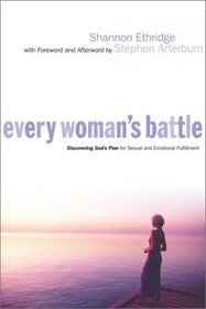 Every Woman's Battle : Discovering God's Plan for Sexual and Emotional Fulfillment