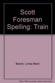 Scott Foresman Spelling: Train