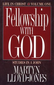 Fellowship With God: Life in Christ (Studies in I John, Vol 1)