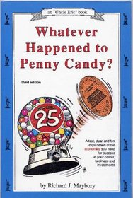 Whatever Happened to Penny Candy?: A Fast, Clear and Fun Explanation of the Economics You Need for Success in Your Career, Business and Investments