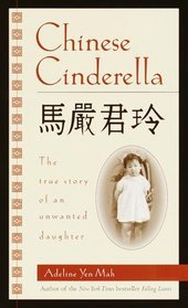Chinese Cinderella : The True Story of an Unwanted Daughter
