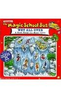 The Magic School Bus: Wet All over : A Book About the Water Cycle