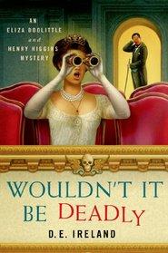 Wouldn't It Be Deadly (Eliza Doolittle & Henry Higgins, Bk 1)