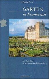 G�rten in Frankreich: Ein Reisef�hrer zu den sch�nsten Gartenanlagen (German Edition)