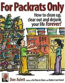 For Packrats Only: How to Clean Up, Clear Out, and Live Clutter-Free Forever!