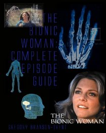 The Bionic Woman: Complete Episode Guide