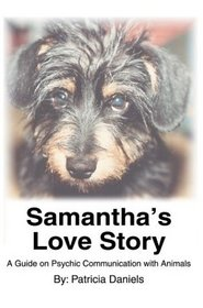 Samantha's Love Story: A Guide on Psychic Communication With Animals